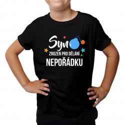 Syn - zrozen pro dělání nepořádku - dětské tričko s potiskem