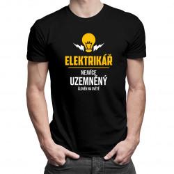 Elektrikář - nejvíce uzemněný člověk na světě - pánské tričko s potiskem