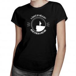 V životě by mělo být méně stresu a více hor - dámské tričko s potiskem