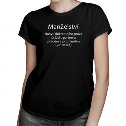 Manželství - Nabytí doživotního práva dráždit  - dámské tričko s potiskem