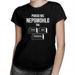Pokud nic nepomohlo, tak: ctrl + alt + delete - dámské tričko s potiskem