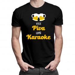 Více piva, lepší karaoke - pánské tričko s potiskem