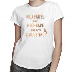 Můj přítel nikdy nechrápe, nanejvýš sladce vrčí - dámské tričko s potiskem