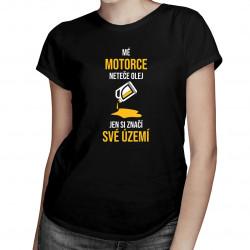 Mé motorce neteče olej, jen si značí své území- dámské tričko s potiskem