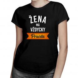 Žena má vždycky pravdu - dámské tričko s potiskem