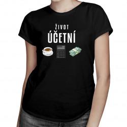 Život účetní  - dámské tričko s potiskem