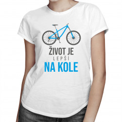 Život je lepší na kole - dámské tričko s potiskem