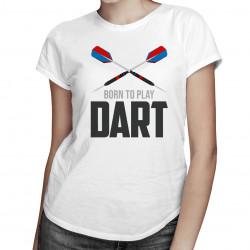 Born to play dart - dámské tričko s potiskem
