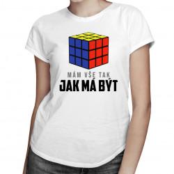 Mám vše tak, jak má být - dámské tričko s potiskem