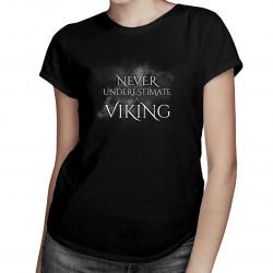 Never undestimate a viking - dámské tričko s potiskem