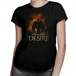 You really desire - dámské tričko s potiskem