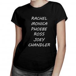 Rachel, Monica, Phoebe, Ross, Joey, Chandler - dámské tričko s potiskem