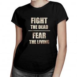 Fight the dead fear the living - dámské tričko s potiskem