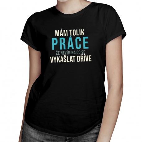 Nevím, na co se vykašlat dříve  - dámské tričko s potiskem
