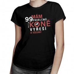 Mám 99 problémů - koně - dámské tričko s potiskem
