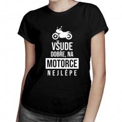 Všude dobře, na motorce nejlépe - dámské tričko s potiskem