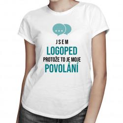 Jsem logoped, protože to je moje povolání - dámské tričko s potiskem