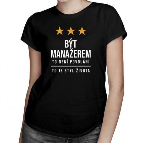 Být manažerem to není povolání, to je styl života - dámské tričko s potiskem