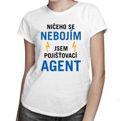 Ničeho se nebojím, jsem pojišťovací agent - dámské tričko s potiskem