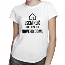 Jsem klíč od Tvého nového domu - dámské tričko s potiskem