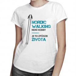 Nordic Walking není hobby - dámské tričko s potiskem
