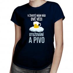 V životě mám rád dvě věci - otužování a pivo! - dámské tričko s potiskem