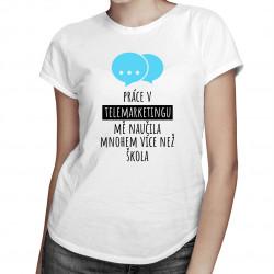 Práce v telemarketingu - dámské tričko s potiskem