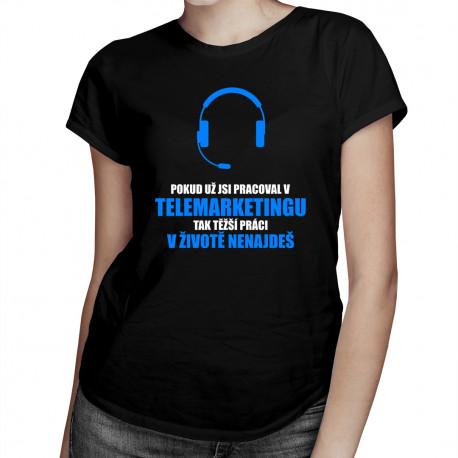 Těžší práci v životě nenajdeš - TELEMARKETING - dámské tričko s potiskem