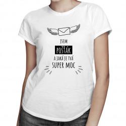 Jsem pošťák a jaká je Tvá super moc? - dámské tričko s potiskem