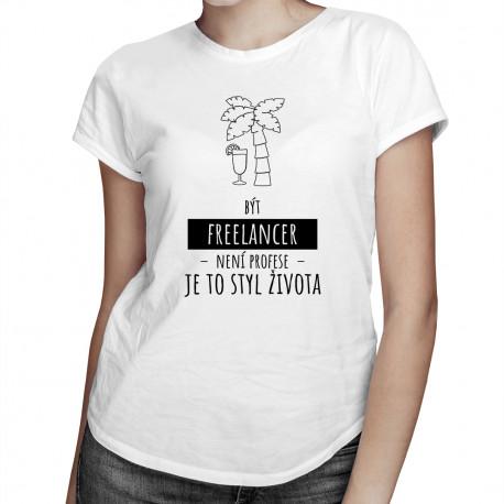 Být freelancer není profese, je to styl života - dámské tričko s potiskem