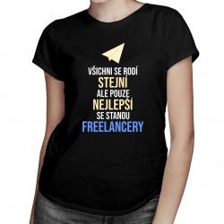 Pouze nejlepší se stanou freelancery - dámské tričko s potiskem