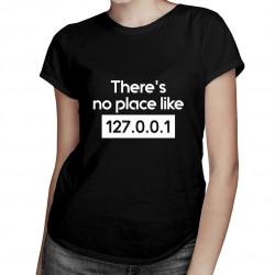 There's no place like 127.0.0.1 - dámské tričko s potiskem