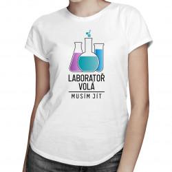 Laboratoř volá, musím jít - dámské tričko s potiskem