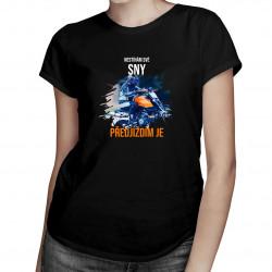 Nestíhám své sny - předjíždím je - dámské tričko s potiskem
