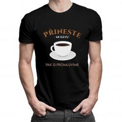 Přineste mi kávu, pak si - pánské tričko s potiskem