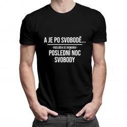 A je po svobodě - rozlučka se svobodou - poslední noc svobody - pánské tričko s potiskem