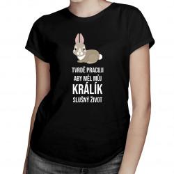 Tvrdě pracuji, aby měl můj králík slušný život - dámská trička s potiskem