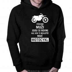 Všichni muži jsou si rovni, ale jen ti nejlepší mají motocykl - pánská mikina s potiskem
