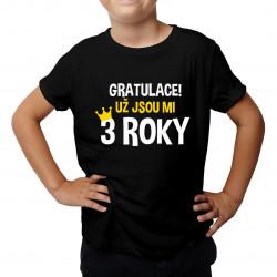 Gratulace! Už jsou mi 3 roky - dětské tričko s potiskem