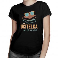 Učitelka to je třída - dámské tričko s potiskem