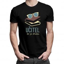 Učitel to je třída - pánské tričko s potiskem
