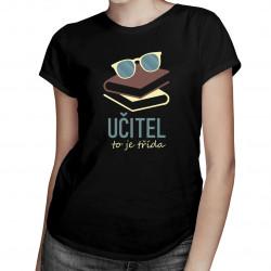 Učitel to je třída - dámské tričko s potiskem