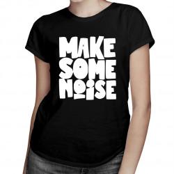 Make some noise - dámské tričko s potiskem