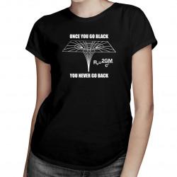Once you go black, you never go back  - dámské tričko s potiskem