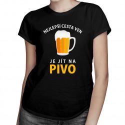 Nejlepší cesta ven je jít na pivo - dámské tričko s potiskem