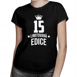 15 let Limitovaná edice - dámské tričko s potiskem - darek k narodeninám