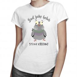 Buď jako holub - ser na všechno - dámské tričko s potiskem