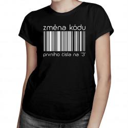 """Změna kódu prvního čísla na """"3"""" - dámské tričko s potiskem"""