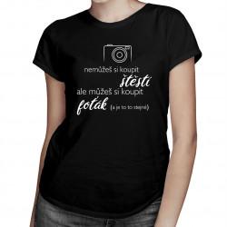 Můžeš si koupit foťák - dámské tričko s potiskem
