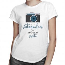 Být fotografem je způsob života - dámské tričko s potiskem